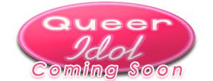 Queer Idol Coming Soon